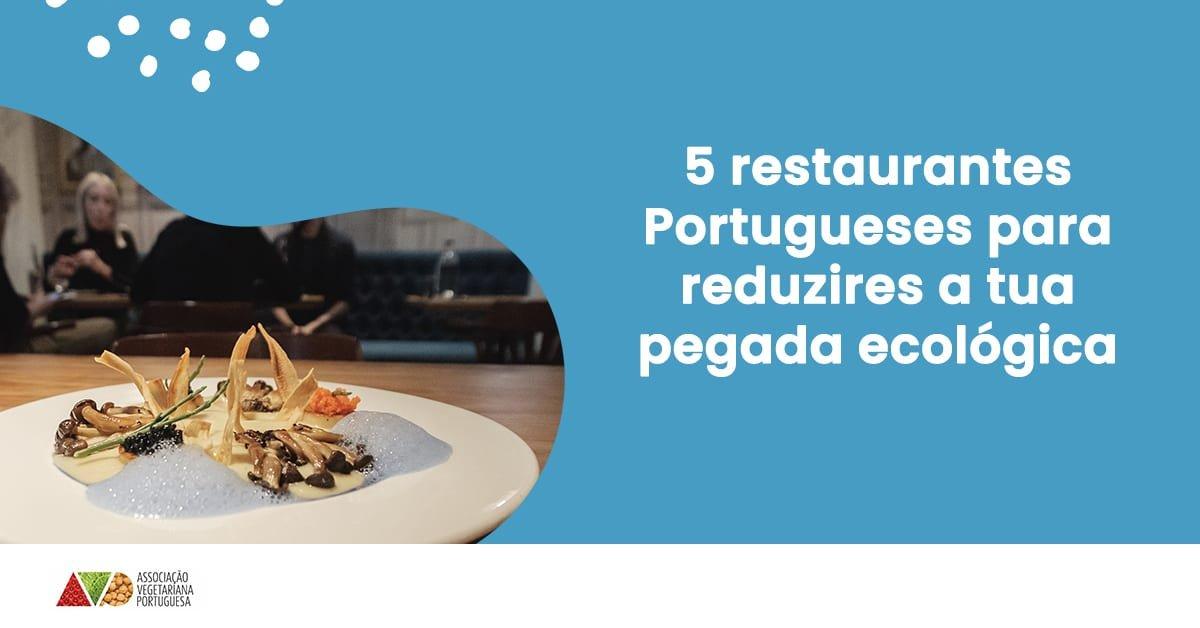5 restaurantes portugueses para reduzires a tua pegada ecologica